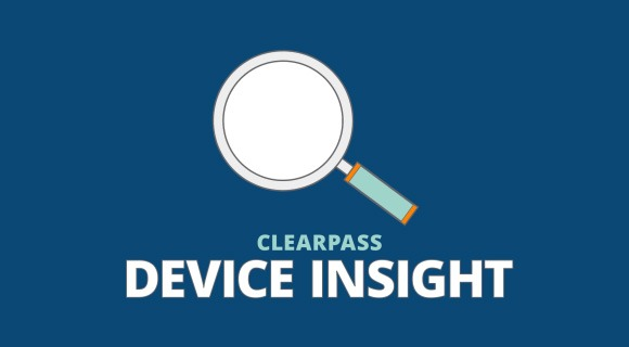 ClearPass Device Insight: Full-Spectrum Visibility for Today's IoT-Driven Networks
