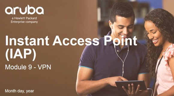 Instant Access Point: Module 9 – Virtual Private Network (VPN)