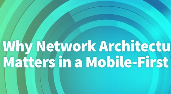 TechTarget Report: Why Network Architecture Matters in a Mobile-First World
